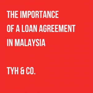 The Importance Of A Loan Agreement In Malaysia by TYH & Co. Trusted and Professional Lawyers In KL and Selangor Malaysia