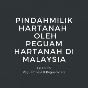 Pindahmilik Hartanah dan Prosedur Conveyancing Oleh Peguam Hartanah di Malaysia TYH & Co. Peguam Hartanah KL Selangor Malaysia